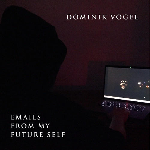 Dominik Vogel – Emails from my Future Self